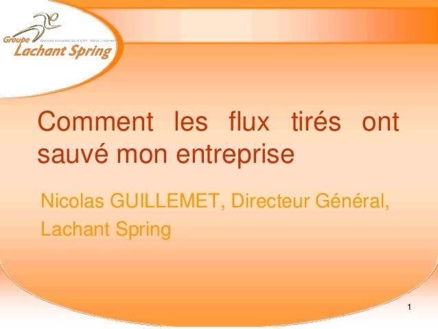 Comment les flux tirés ont sauvé mon entreprise Nicolas GUILLEMET, Directeur Général, Lachant Spring 1