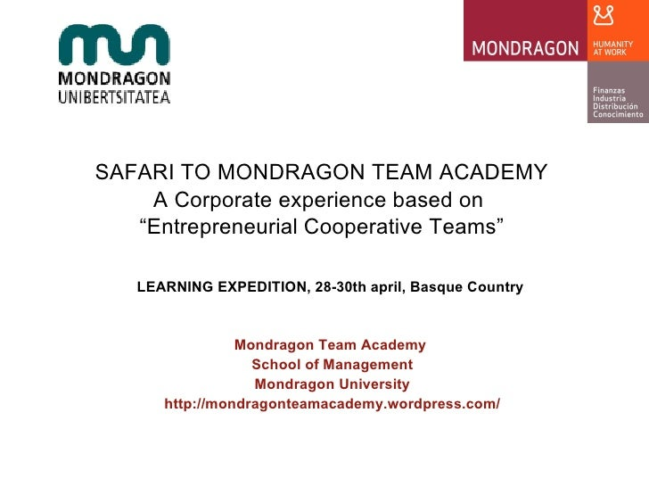 "SAFARI TO MONDRAGON TEAM ACADEMY A Corporate experience based on  "" Entrepreneurial Cooperative Teams"" LEARNING EXPEDITION..."