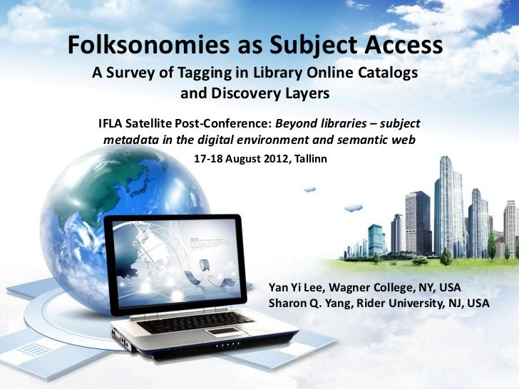 Folksonomies as Subject Access  A Survey of Tagging in Library Online Catalogs              and Discovery Layers  IFLA Sat...