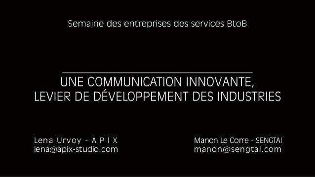 Lena Urvoy - A P I X lena@apix-studio.com  Manon Le Corre - SENGTAI manon@sengtai.com