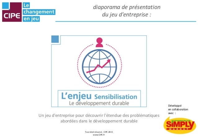 Tout droit réservé - CIPE 2015 www.CIPE.fr diaporama de présentation du jeu d'entreprise : Un jeu d'entreprise pour découv...