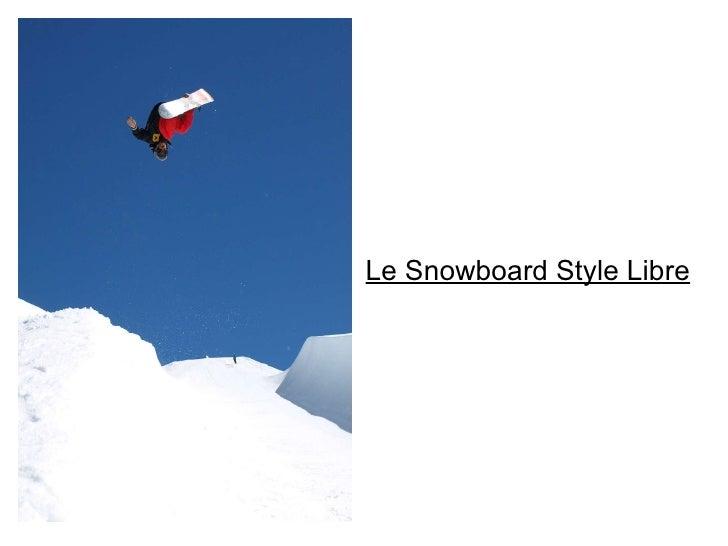 Le Snowboard Style Libre
