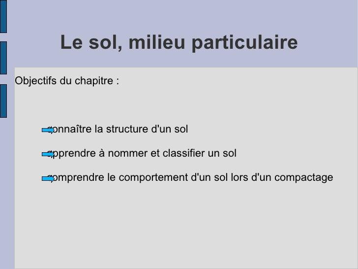 Le sol, milieu particulaire <ul><li>Objectifs du chapitre :   connaître la structure d'un sol apprendre à nommer et classi...