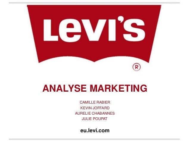 ANALYSE MARKETING       CAMILLE RABIER       KEVIN JOFFARD     AURELIE CHABANNES        JULIE POUPAT       eu.levi.com