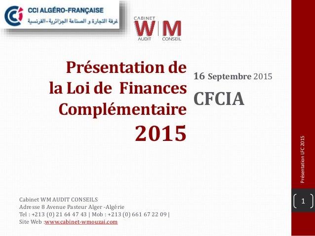 Présentation de la Loi de Finances Complémentaire 2015 16 Septembre 2015 CFCIA PrésentationLFC2015 1Cabinet WM AUDIT CONSE...