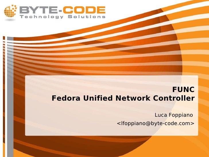 FUNC Fedora Unified Network Controller                             Luca Foppiano                <lfoppiano@byte-code.com>