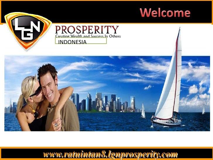 Welcome<br />INDONESIA<br />   www.ratuintan8.lgnprosperity.com<br />