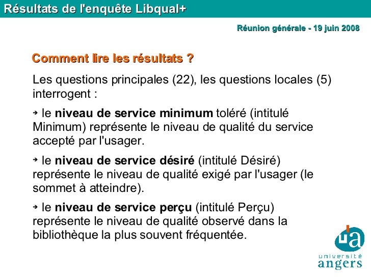 <ul><li>Les questions principales (22), les questions locales (5) interrogent : </li></ul><ul><li>le  niveau de service mi...