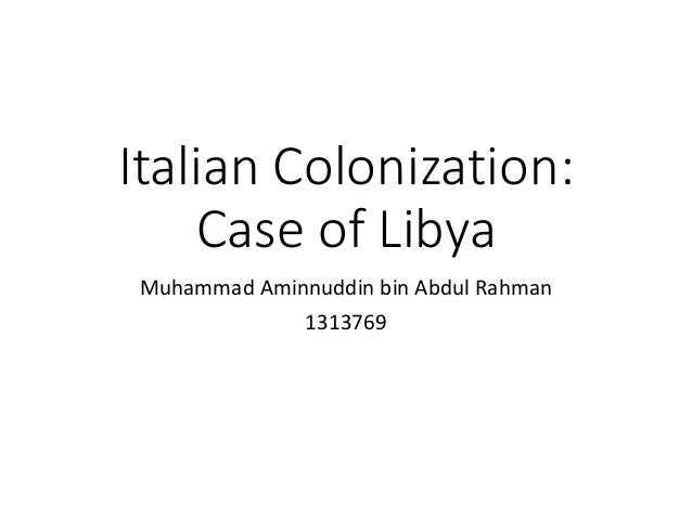 italian colonization of libya The colonization of libya is one of this many problems that led to bloodshed to prepare for the attack and colonization of libya, italy.