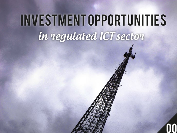 Investment opportunities  in regulated ICT sector                            00