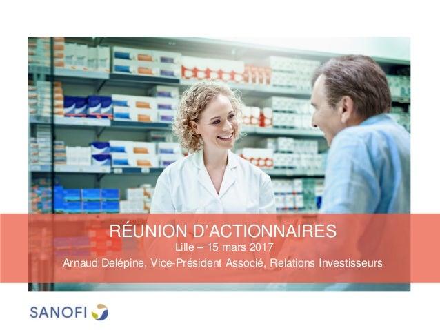 RÉUNION D'ACTIONNAIRES Lille – 15 mars 2017 Arnaud Delépine, Vice-Président Associé, Relations Investisseurs