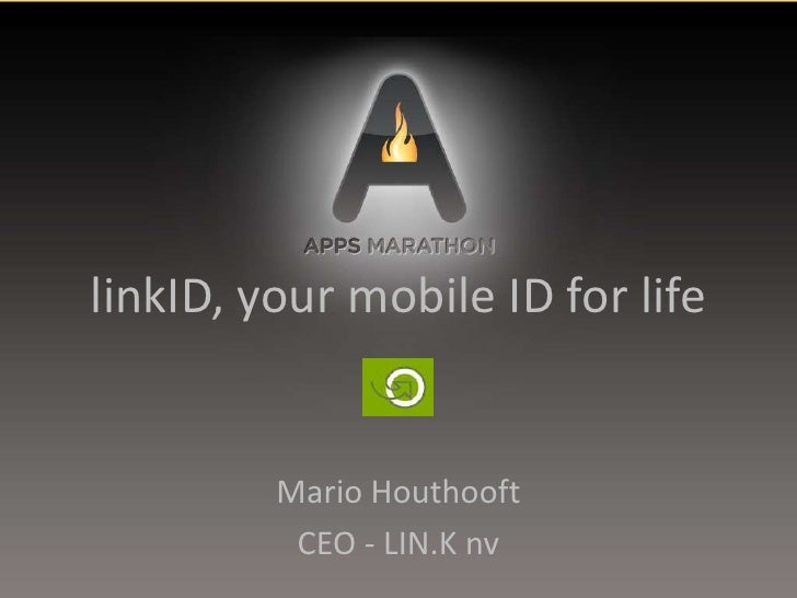 linkID, your mobile ID for life<br />Mario Houthooft<br />CEO - LIN.K nv<br />