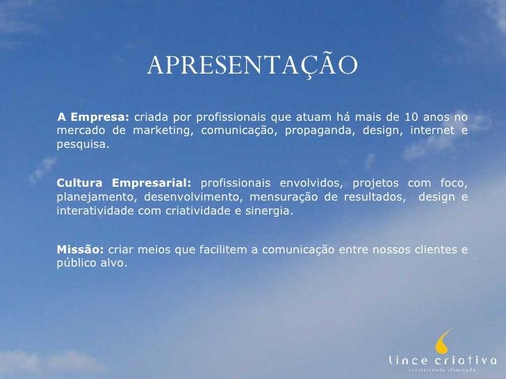 APRESENTAÇÃO <ul><li>A Empresa:  criada por profissionais que atuam há mais de 10 anos no mercado de marketing, comunicaçã...