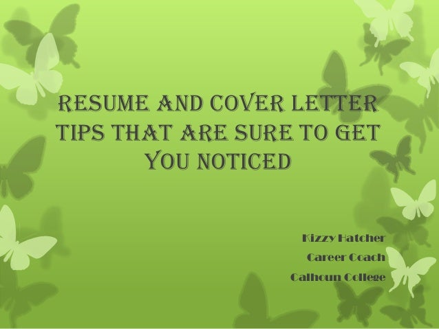 Resume and Cover Letter Tips That Are Sure To Get You Noticed Kizzy Hatcher Career Coach Calhoun College