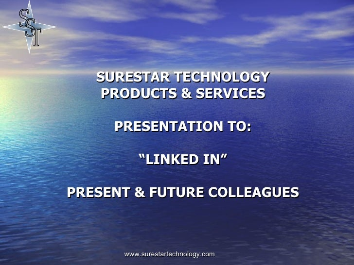 "SURESTAR TECHNOLOGY PRODUCTS & SERVICES PRESENTATION TO:   ""LINKED IN"" PRESENT & FUTURE COLLEAGUES"
