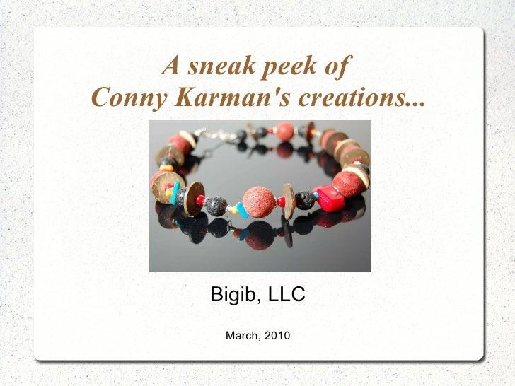 A sneak peek of  Conny Karman's creations... Bigib, LLC March, 2010