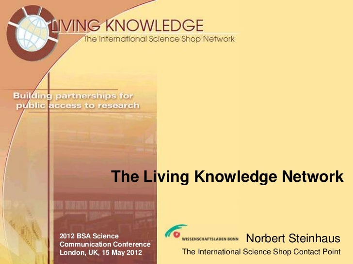 The Living Knowledge Network2012 BSA ScienceCommunication Conference                                            Norbert St...