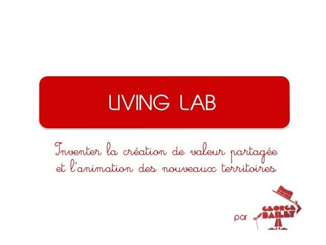 LIVING LAB Inventer la création de valeur partagée et l'animation des nouveaux territoires par