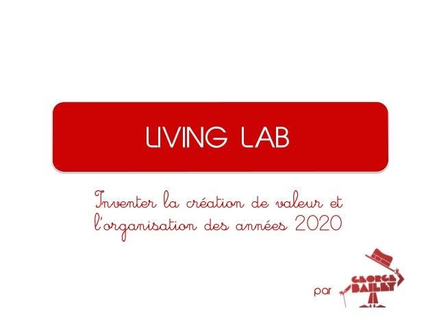 LIVING LAB Inventer la création de valeur et l'organisation des années 2020 par