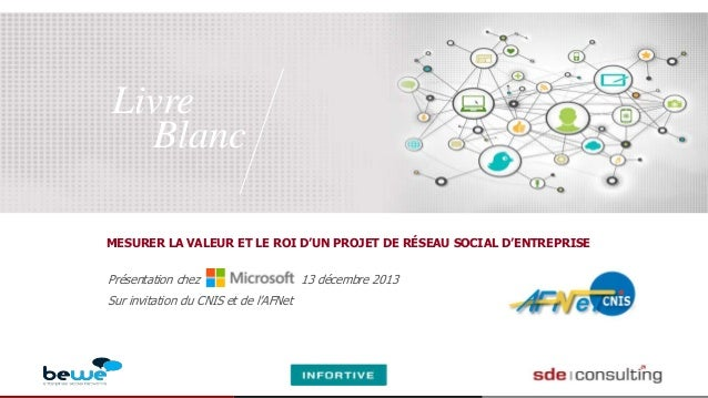 Livre Blanc MESURER LA VALEUR ET LE ROI D'UN PROJET DE RÉSEAU SOCIAL D'ENTREPRISE  Présentation chez  le  Sur invitation d...