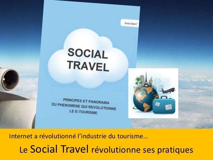 Internet a révolutionné l'industrie du tourisme…   Le Social Travel révolutionne ses pratiques