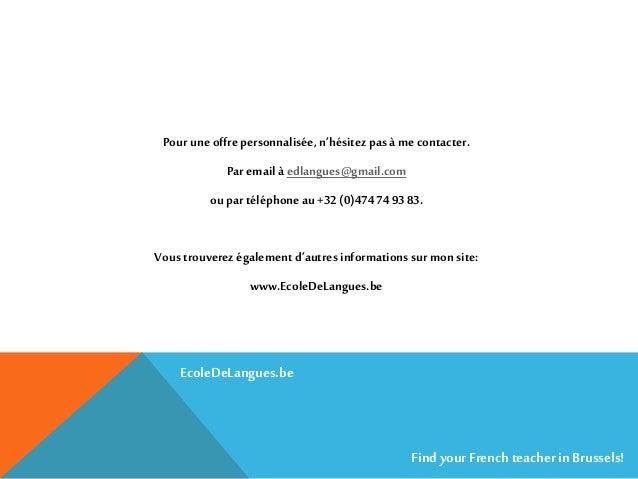 Pour une offre personnalisée, n'hésitez pasà me contacter. Par email à edlangues@gmail.com ou partéléphone au+32 (0)474749...