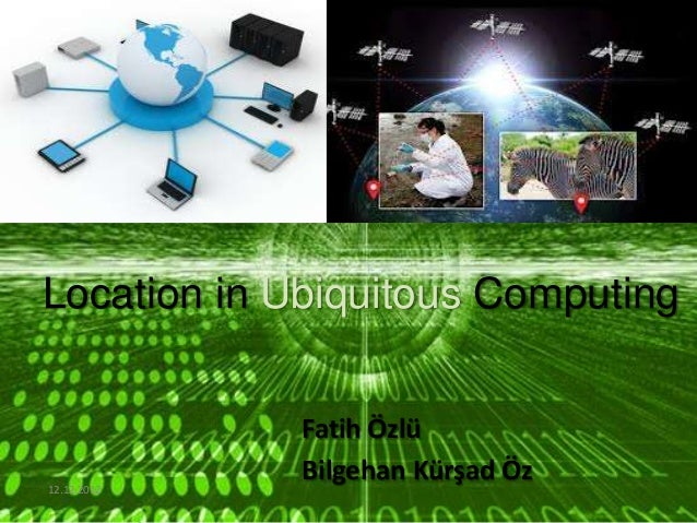 Location in Ubiquitous Computing             Fatih Özlü12.12.2012             Bilgehan Kürşad Öz