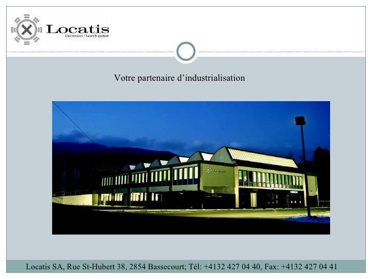 Locatis SA, Rue St-Hubert 38, 2854 Bassecourt; Tél: +4132 427 04 40, Fax: +4132 427 04 41 Votre partenaire d'industrialisa...