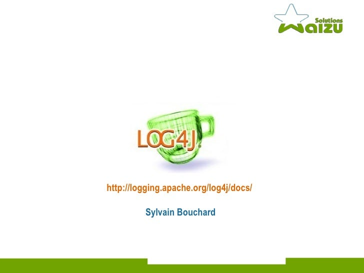 http://logging.apache.org/log4j/docs/   Sylvain Bouchard