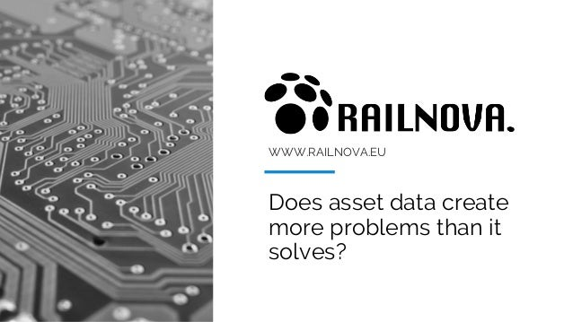 WWW.RAILNOVA.EU Does asset data create more problems than it solves?