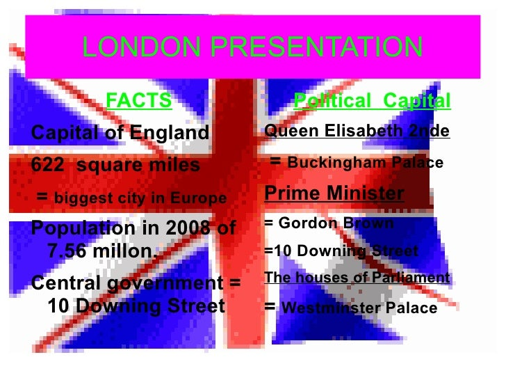 LONDON PRESENTATION <ul>FACTS <li>Capital of England
