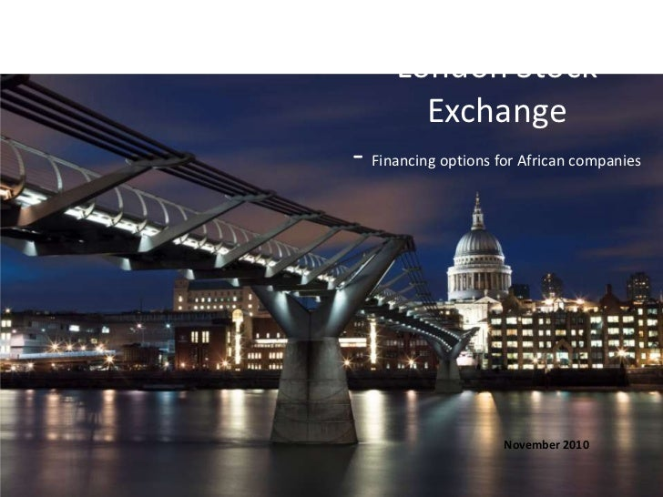 London Stock Exchange- Financing options for African companies<br />November 2010<br />