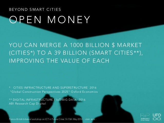 YOU CAN MERGE A 1000 BILLION $ MARKET (CITIES*) TO A 39 BILLION (SMART CITIES**), IMPROVING THE VALUE OF EACH * CITIES INF...