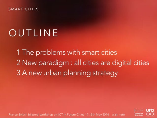 S M A R T C I T I E S 1 The problems with smart cities 2 New paradigm : all cities are digital cities 3 A new urban planni...