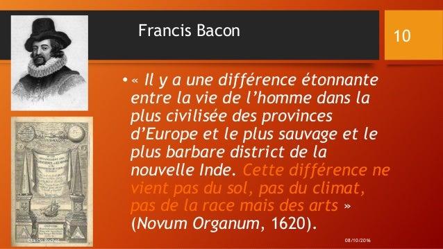 Francis Bacon •« Il y a une différence étonnante entre la vie de l'homme dans la plus civilisée des provinces d'Europe et ...