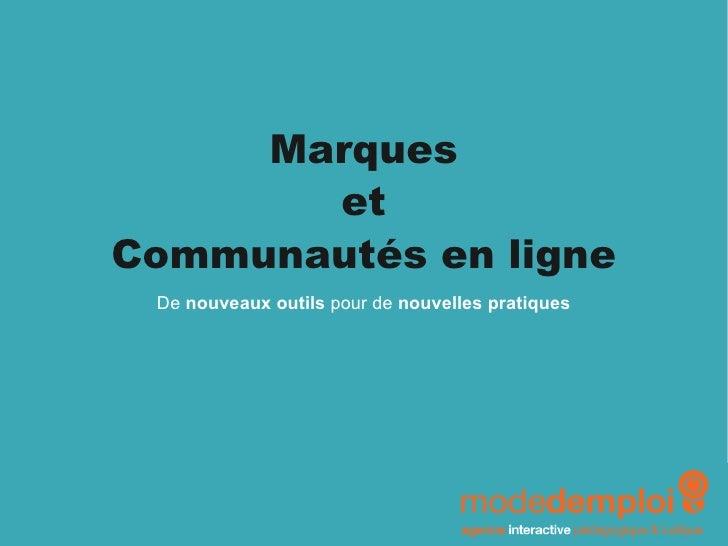 Marques et Communautés en ligne De  nouveaux outils  pour de  nouvelles pratiques