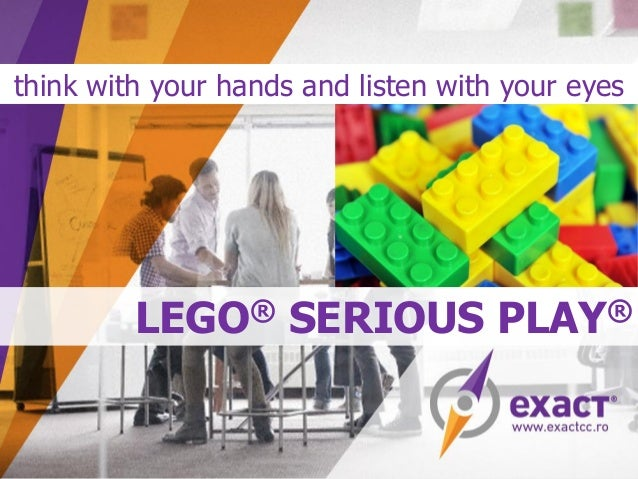 LEGO® SERIOUS PLAY® think with your hands and listen with your eyes