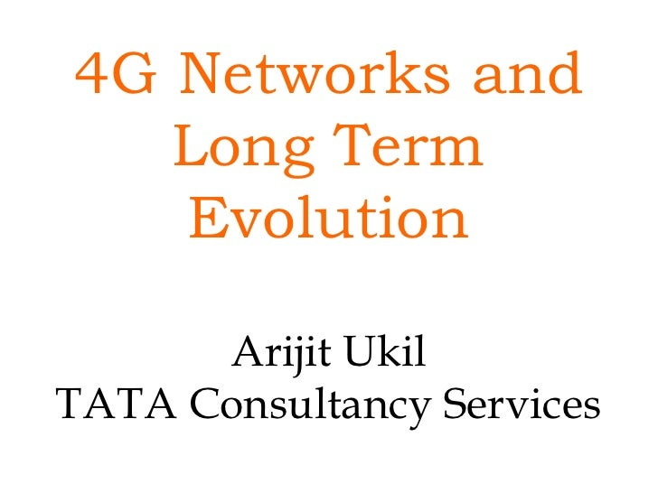 4G Networks and Long Term Evolution Arijit Ukil TATA Consultancy Services