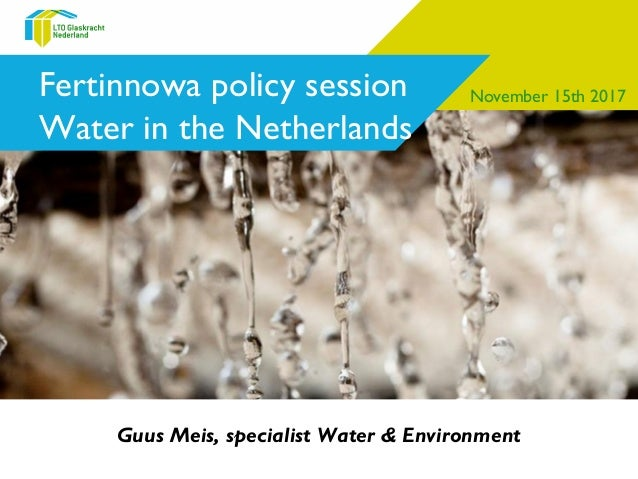 Fertinnowa policy session Water in the Netherlands Guus Meis, specialist Water & Environment November 15th 2017