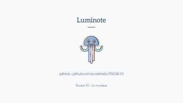 Luminote gitHub : github.com/ecolehetic/P2018-10 Equipe 10 - La musique