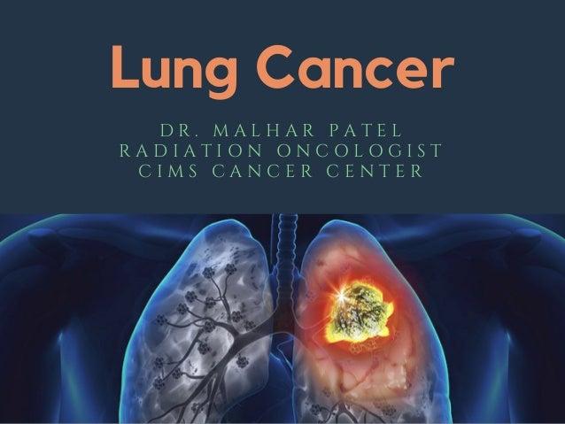 Lung Cancer D R . M A L H A R P A T E L R A D I A T I O N O N C O L O G I S T C I M S C A N C E R C E N T E R
