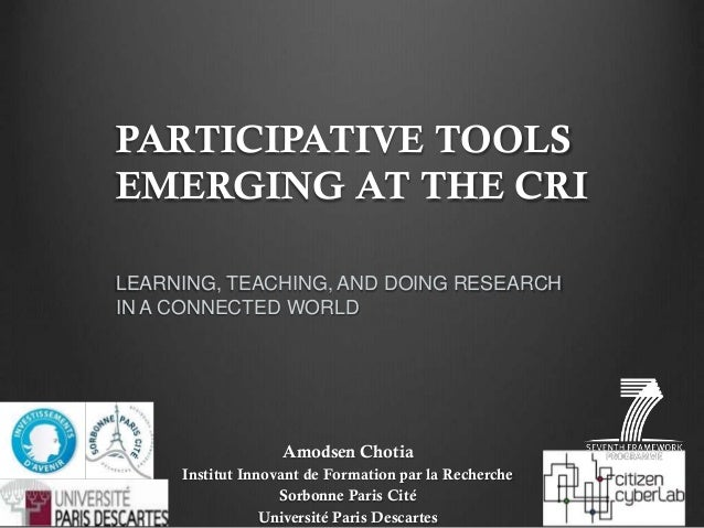 PARTICIPATIVE TOOLS EMERGING AT THE CRI LEARNING, TEACHING, AND DOING RESEARCH IN A CONNECTED WORLD Amodsen Chotia Institu...