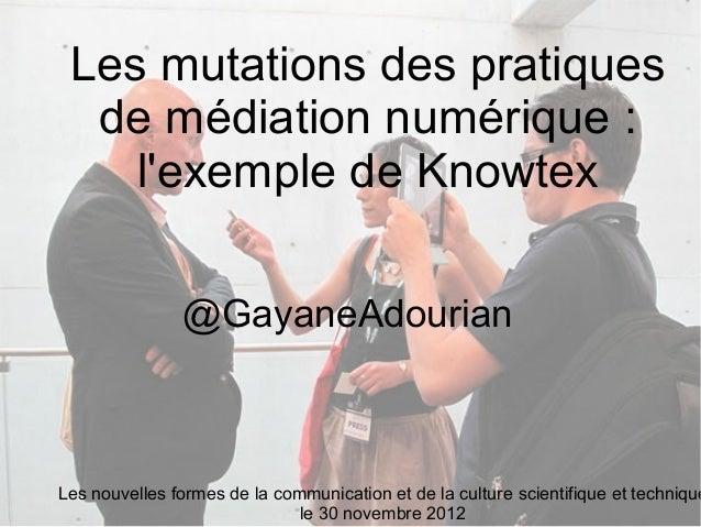 Les mutations des pratiques  de médiation numérique :    lexemple de Knowtex               @GayaneAdourianLes nouvelles fo...