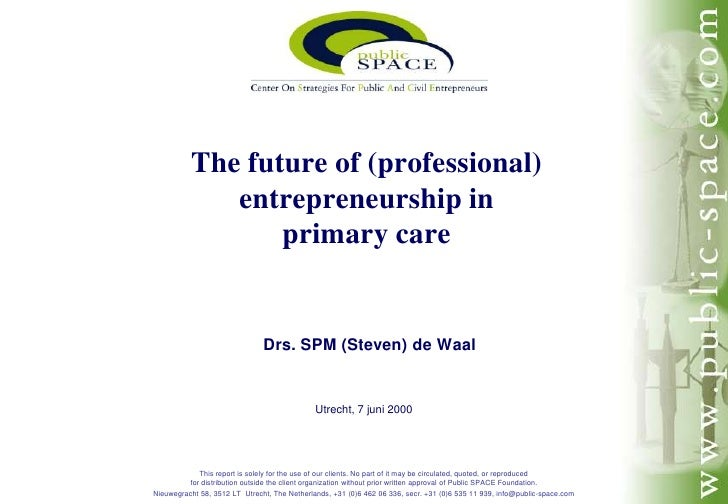 Drs. SPM (Steven) de Waal<br />The future of (professional) entrepreneurship in primary care<br />