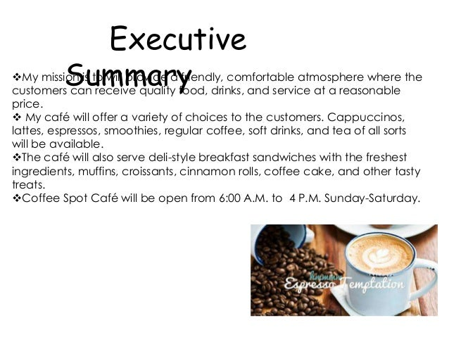 coffee shop executive summary Study executive summary of liberty coffee shop business plan this  business plan is one the best on internet to start a new coffee shop business.