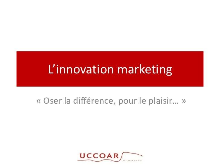 L'innovation marketing« Oser la différence, pour le plaisir… »