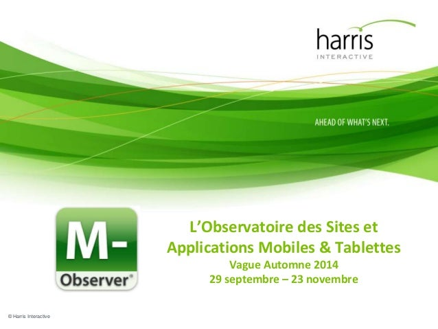 © Harris Interactive  L'Observatoire des Sites et  Applications Mobiles & Tablettes  Vague Automne 2014  29 septembre – 23...