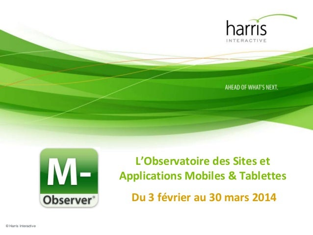 L'Observatoire des Sites et Applications Mobiles & Tablettes Du 3 février au 30 mars 2014 © Harris Interactive