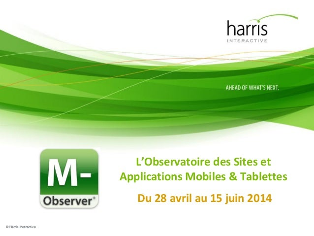 © Harris Interactive L'Observatoire des Sites et Applications Mobiles & Tablettes Du 28 avril au 15 juin 2014