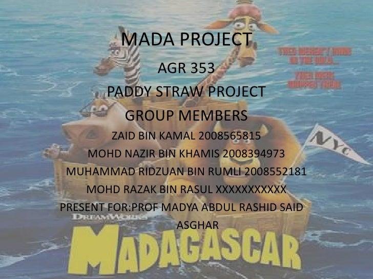 MADA PROJECT             AGR 353       PADDY STRAW PROJECT         GROUP MEMBERS         ZAID BIN KAMAL 2008565815     MOH...